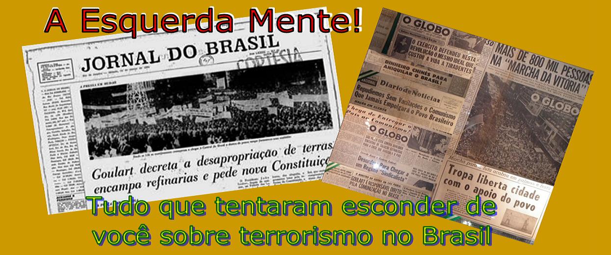 A ESQUERDA MENTE! TUDO QUE TENTARAM ESCONDER DE VOCÊ SOBRE TERRORISMO NO BRASIL