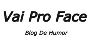 Blog De Humor - Vai Pro Face
