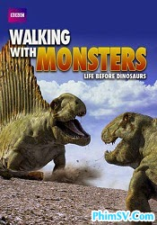 Đi Dạo Cùng Quái Vật: Cuộc Sống Trước Thời Ngự Trị Của Khủng Long - Walking with Monsters: Life Before Dinosaurs