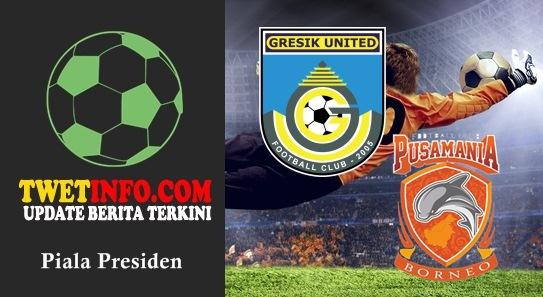 Prediksi Gresik United vs Pusamania Borneo, Piala Presiden 04-09-2015