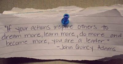 Inspire other people to do more, be a leader