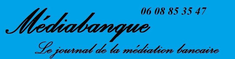 MEDIABANQUE Le journal de la médiation bancaire  06 08 85 35 47
