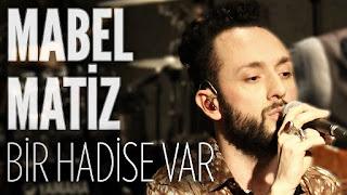 Mabel Matiz - Bir Hadise Var dinle şarkı sözleri