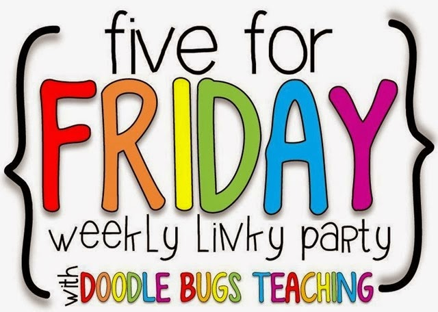 Five for Friday- YAY!