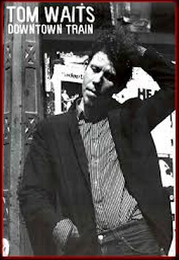 Downtown train. Tom Waits