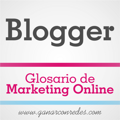 Blogger | Glosario de marketing Online