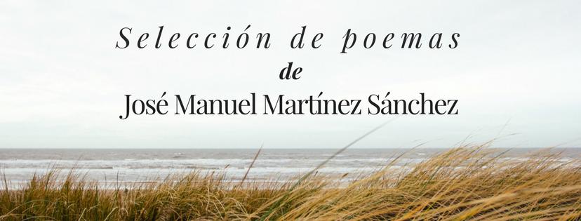Selección de poemas de José Manuel Martínez Sánchez