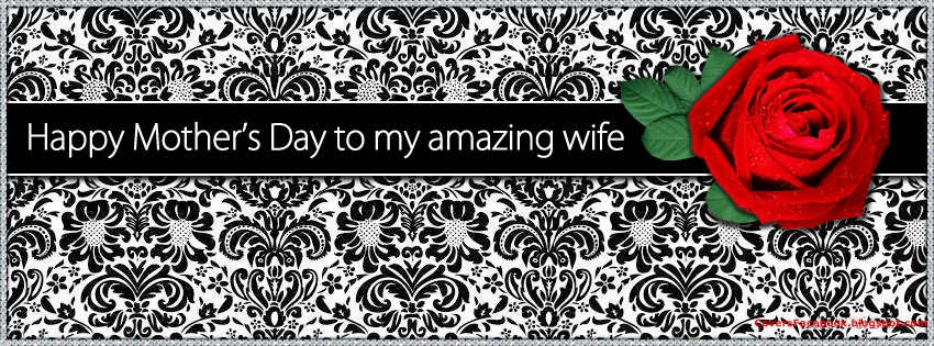 Happy Mother's Day to My Amazing Wife Facebook Timeline Cover