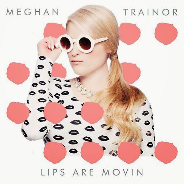 MEGHAN TRAINOR : LIPS ARE MOVIN