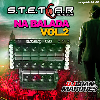 BAIXAR - CD STET CAR AUTOSOM NA BALADA VOL. 2 - DJ LUAN MARQUES