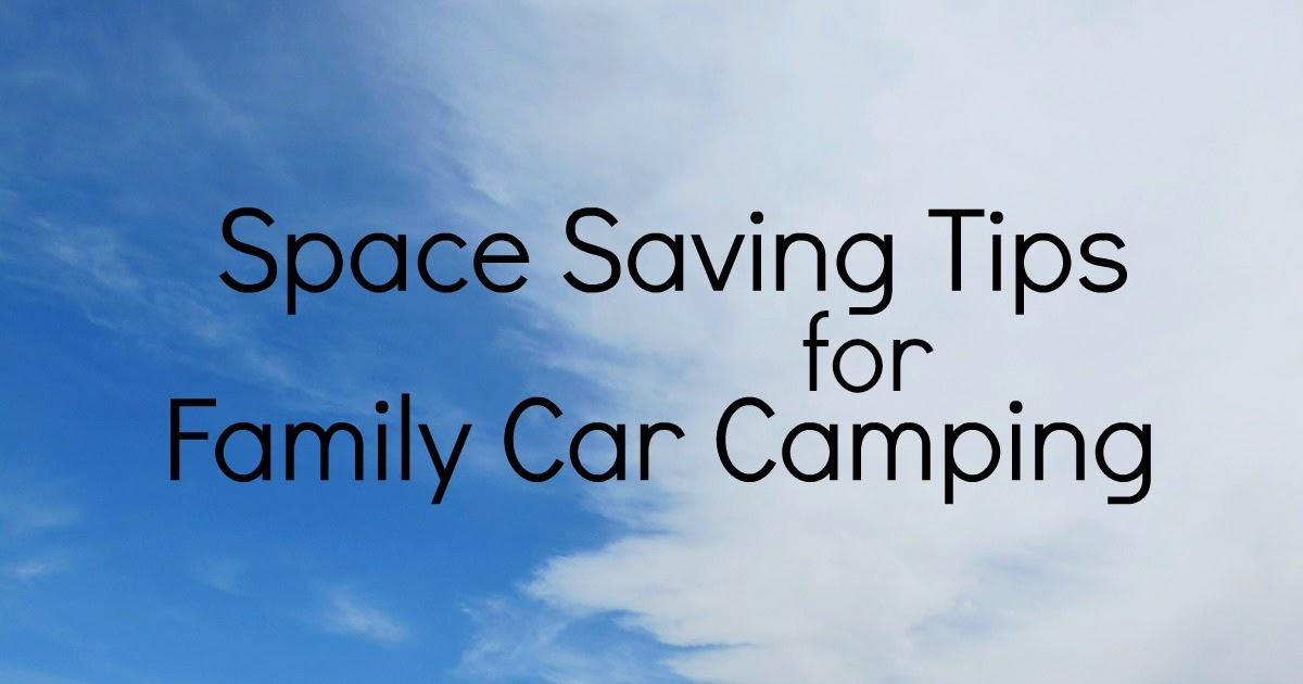 OutdoorsMom: 8 Space Saving Tips for Family Car Camping