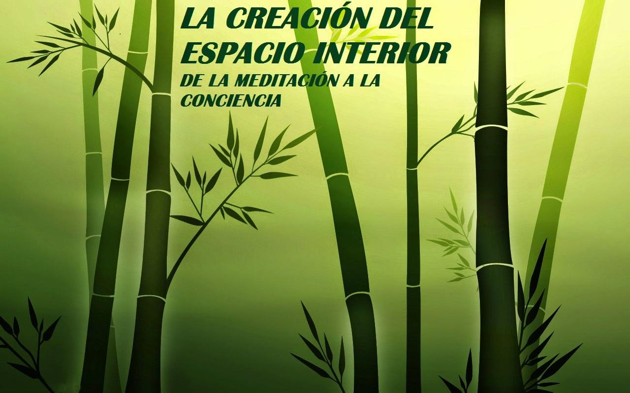TALLER: LA CREACIÓN DEL ESPACIO INTERIOR. DE LA MEDITACIÓN A LA CONCIENCIA