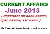 Current affairs june 2013, june current affairs India, upscjune 2013 current affairs , current affairs june 2013 for bank exams, appointment in june 2013, June 2013 current affairs pdf download, current affairs june2013 download, current affairs pdf file june 2013