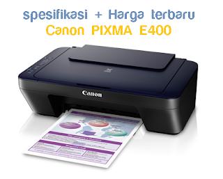 Printer Canon pixma E400 spesifikasi lengkap beserta harga printer canon terbaru