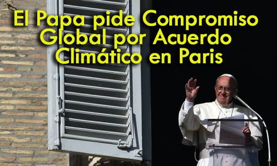 El Papa pide Compromiso Global por Acuerdo Climático en Paris