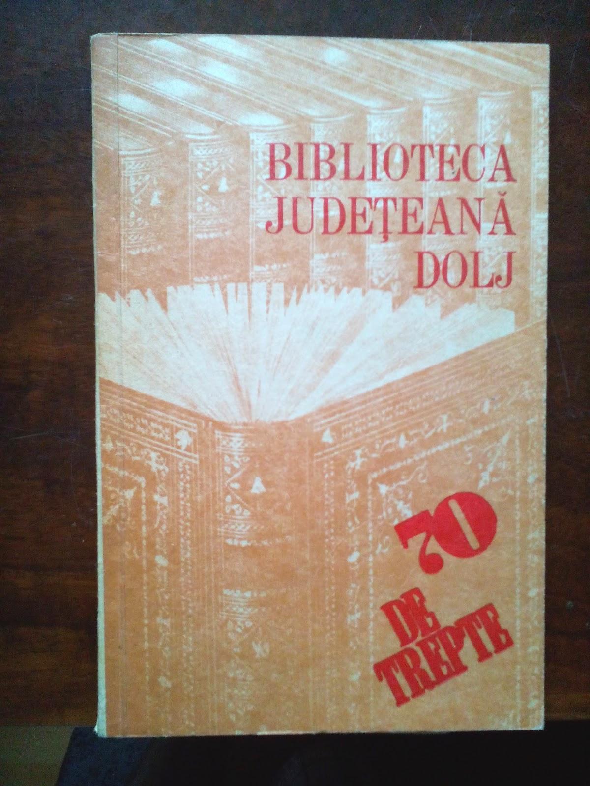 Tudor Nedelcea - Biblioteca judeteana Dolj - 70 de trepte