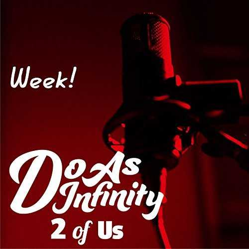 [Single]  Do As Infinity – Week! [2 of Us] (2015.11.18/MP3/RAR)