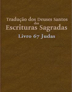 TRADUÇÃO DOS DEUSES SANTOS DAS ESCRITURAS SAGRADAS (TDS) LIVRO 67 - JUDAS