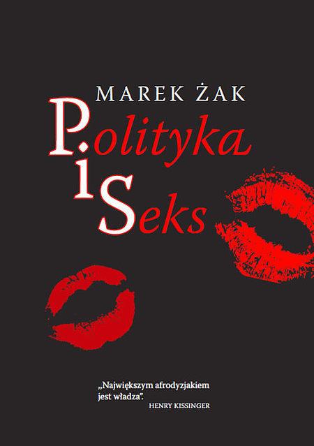 "Marek Żak ""Polityka i Seks"""