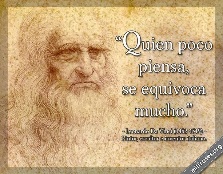 frases de Leonardo Da Vinci (1452-1519) Pintor, escultor e inventor italiano.
