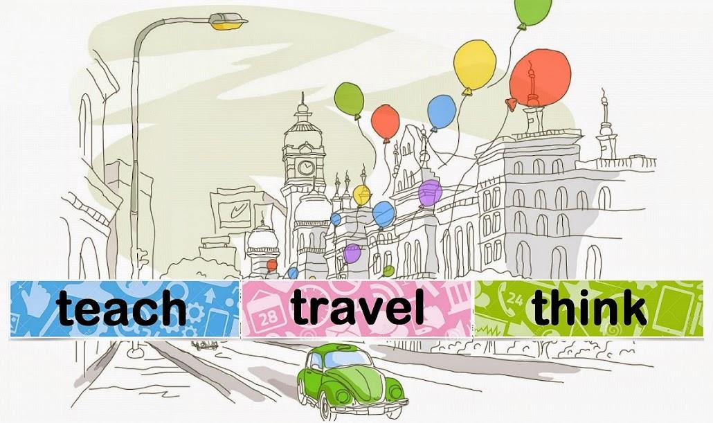 TEACH, TRAVEL & THINK!
