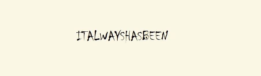 Italwayshasbeen (c)