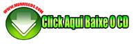 CLICK AQUI E BAIXE O CD NO SEU PC