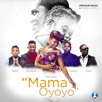 "Premium Music in Collaboration with Top Nigerian Music Artists --- Iyanya, Yemi Alade, Tekno, Olamide and Selebobo Release New Music ""Mama Oyoyo (#MySweetMother)"""