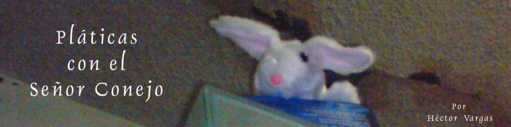 Pláticas con el Señor Conejo