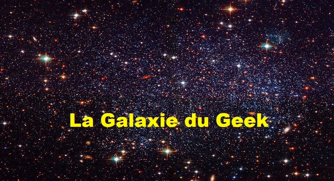 La Galaxie du Geek