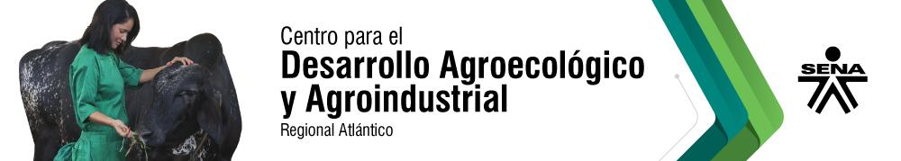 Centro para el Desarrollo Agroecológico y Agroindustrial - SENA Regional Atlántico