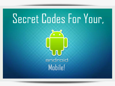 Secret Codes For Your Android Mobile Codes