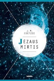 "Šiuo metu skaitau: J. M. Coetzee ""Jėzaus mirtis"""
