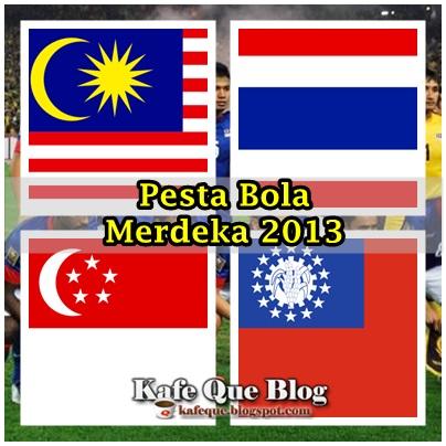 pestabola merdeka 2013, jadual pesta bola merdeka 2013,PESTA BOLA MERDEKA 2013, PASUKAN MALAYSIA SINGAPORE THAILAND MYANMAR, LOKASI BILA PESTA BOLA MERDEKA 2013