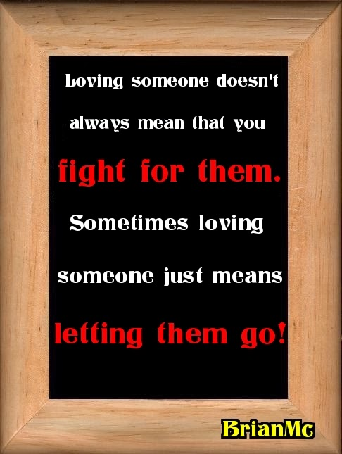 sad break up quotes,Loving someone doesn't always mean that you fight for them Sometimes loving someone just means letting them go.