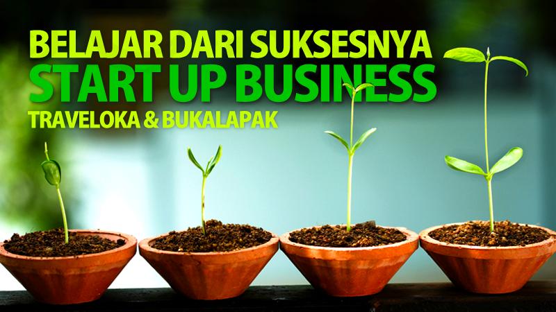 Belajar dari Suksesnya 'Start up Business' Traveloka & Bukalapak