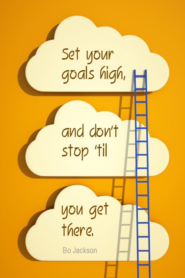 visual quote - image quotation for GOALS - Set your goals high, and don't stop 'til you get there. - Bo Jackson
