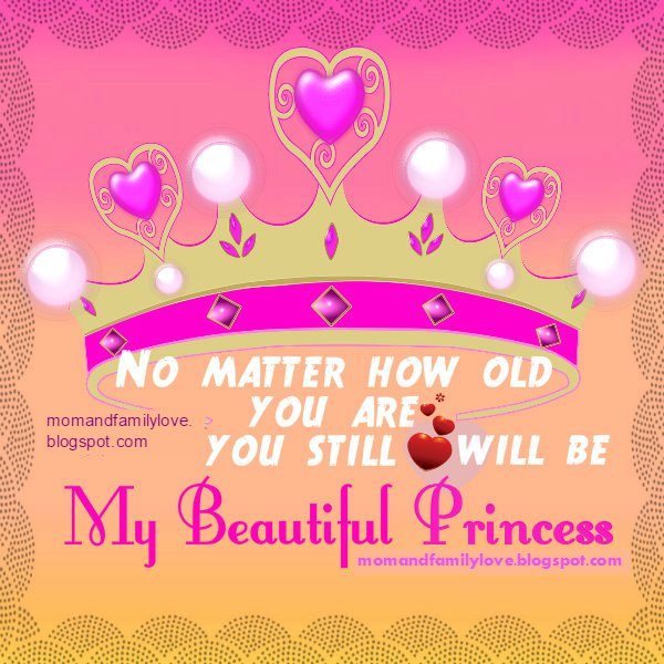 quotes for my daughter, princess, my girl, I love my daughter, words mom to girl. Nice princess crown image. Mom and family love.