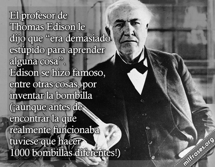 historias de motivaciones y superación personal, fracasos de los famosos, Thomas Alba Edison inventor  estadounidense, fracasos de famosos de la historia