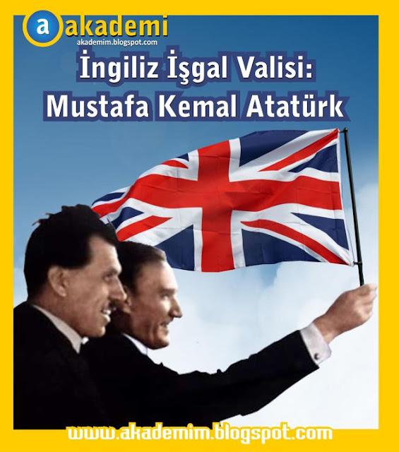 İngiliz İşgal Valisi ve İngiliz Ajanı: Mustafa Kemal Atatürk