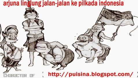 Puisi Cerpen : Arjuna Linglung Jalan-jalan Ke Pilkada Negeri Indonesia