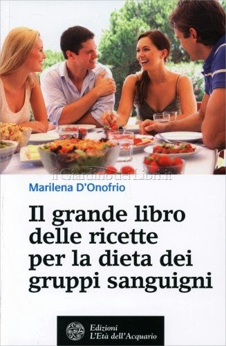 Il Grande Libro delle Ricette per la Dieta dei Gruppi Sanguigni - Marilena D'Onofrio