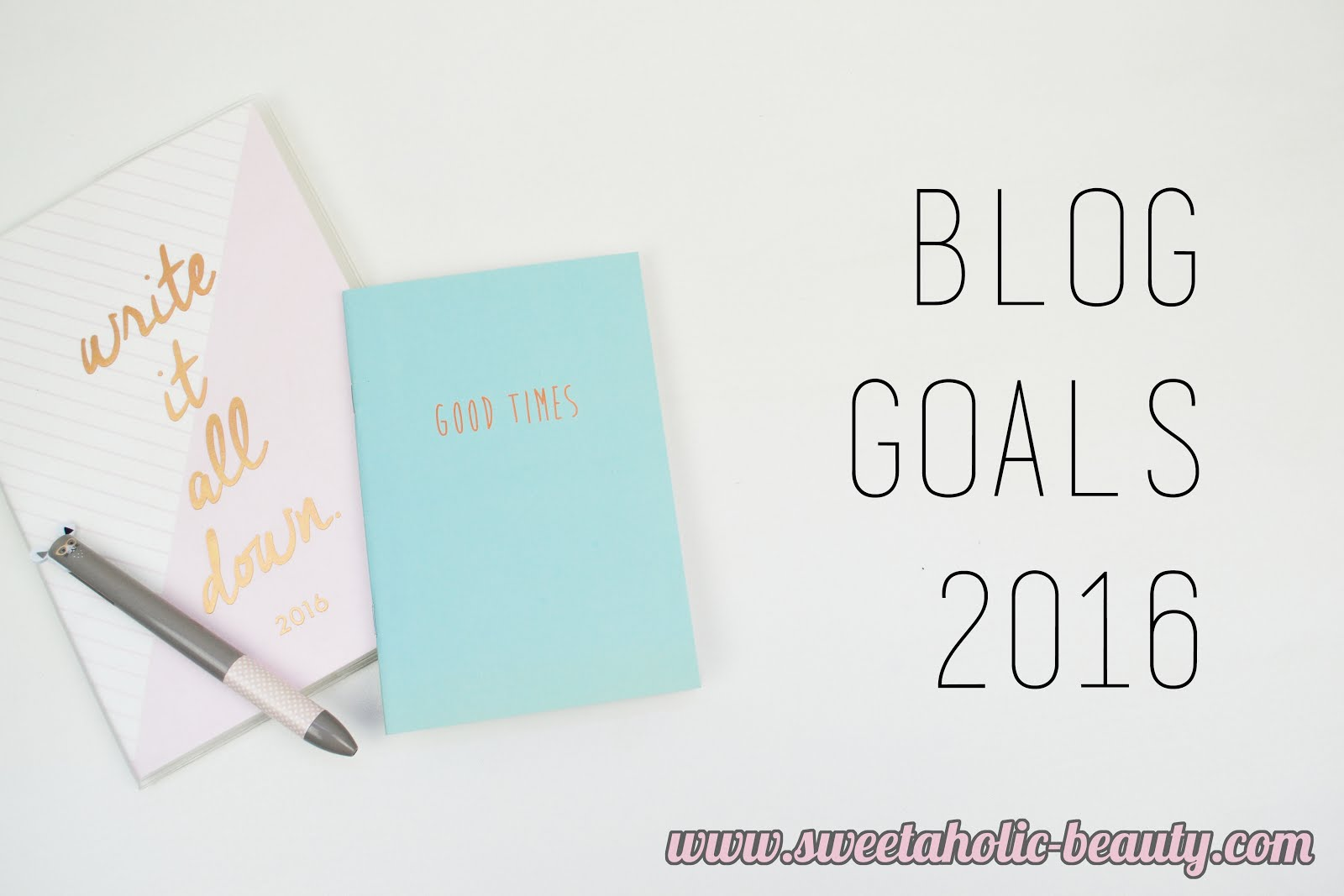 Blog Goals of 2016 - Sweetaholic Beauty