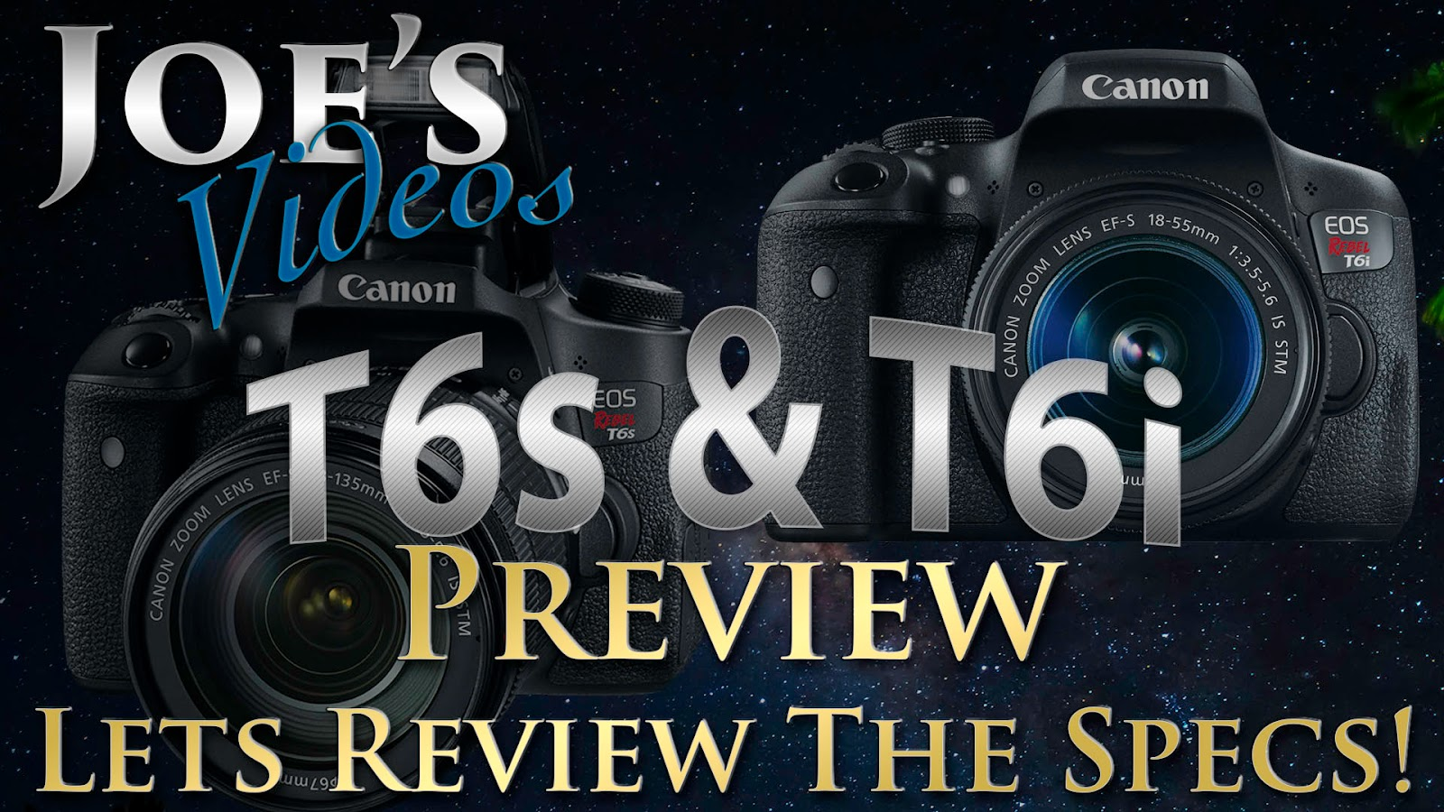 Canon EOS T6i & T6s Digital SLR Preview, Lets Review The Specs | Joe's Videos