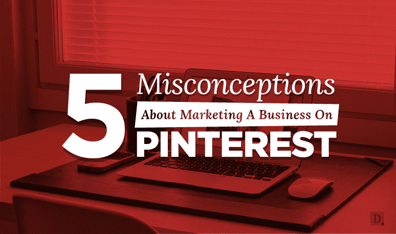 5 Misconceptions #SocialMedia Marketers Have About #Pinterest