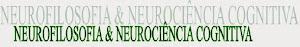 NEUROFILOSOFIA & NEUROCIÊNCIA COGNITIVA