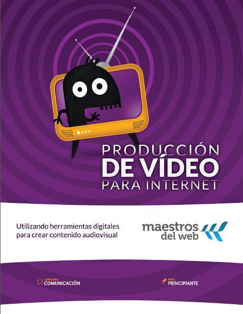 Guía de Producción de Vídeo para Internet FreeLibros