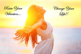Raise Your Vibration - Change Your Life!