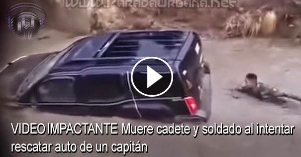 VIDEO IMPACTANTE - Muere cadete y soldado al intentar rescatar auto de un capitán