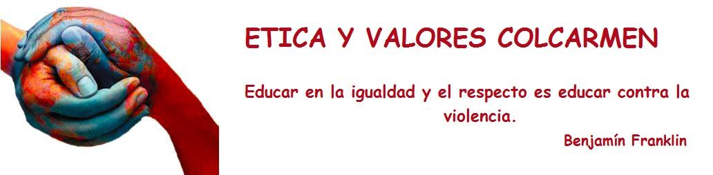 ETICA Y VALORES COLCARMEN